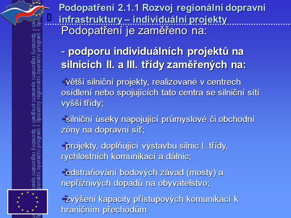 Podopatření 2.1.1 Rozvoj regionální dopravní infrastruktury – individuální projekty  Podopatření je zaměřeno na: - podporu individuálních projektů na silnicích II.
