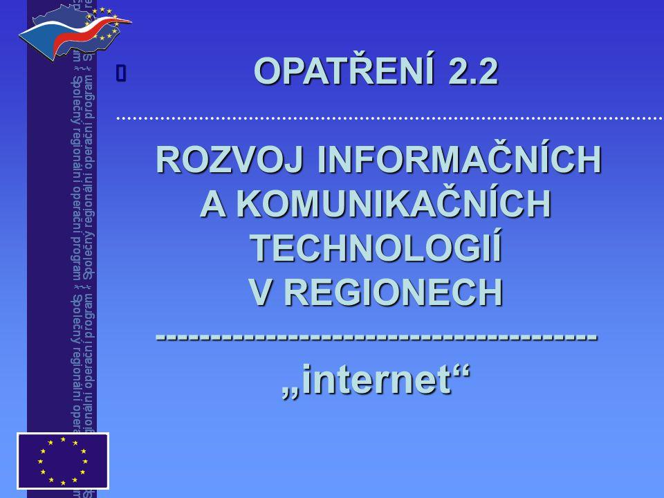"""OPATŘENÍ 2.2 ROZVOJ INFORMAČNÍCH ROZVOJ INFORMAČNÍCH A KOMUNIKAČNÍCH TECHNOLOGIÍ V REGIONECH ----------------------------------------""""internet """