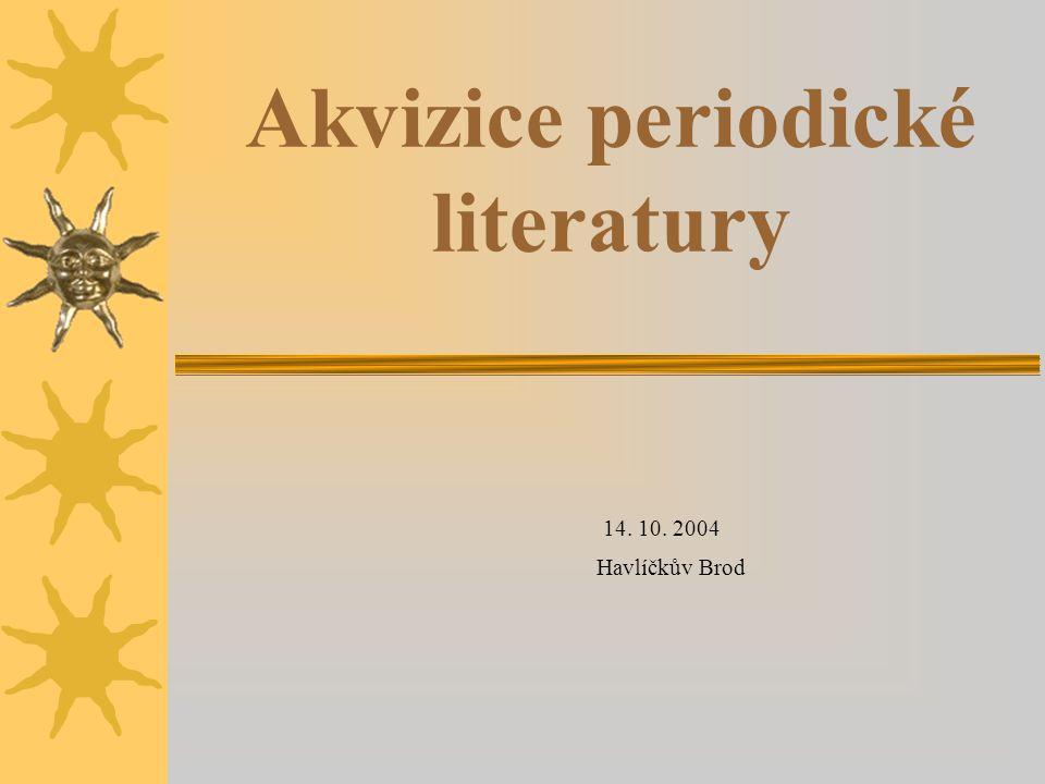 Akvizice periodické literatury  Seriál Publikace na jakémkoliv médiu, postupně vydávaná po částech, majících číselné či chronologické označení, bez předem stanovené doby ukončení.