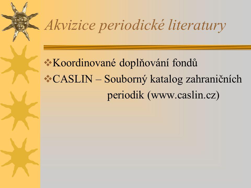 Akvizice periodické literatury  Koordinované doplňování fondů  CASLIN – Souborný katalog zahraničních periodik (www.caslin.cz)