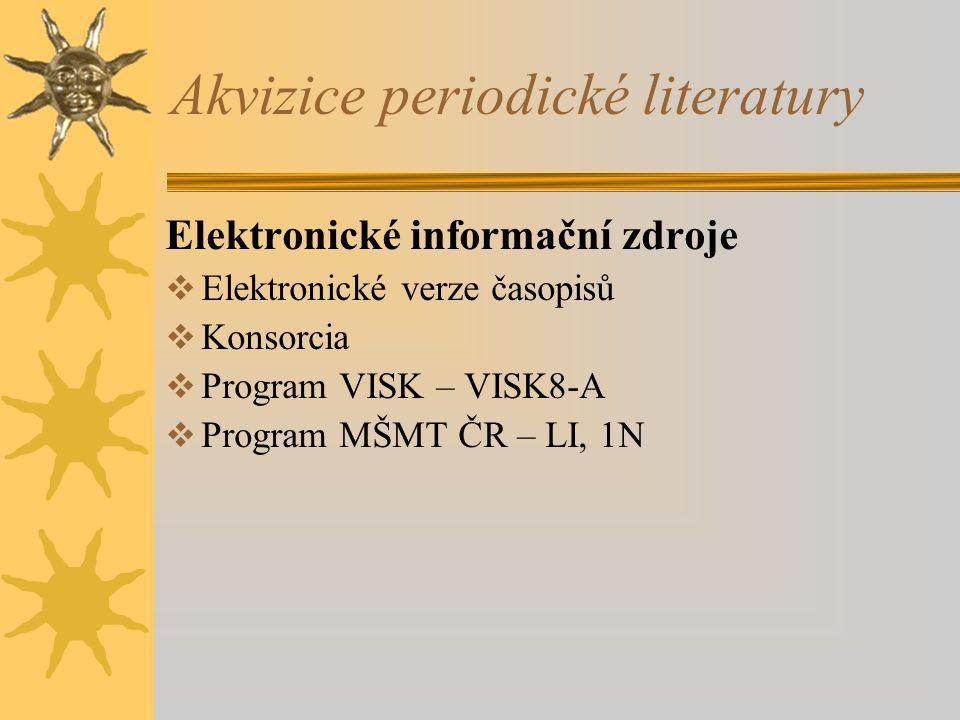 Akvizice periodické literatury Elektronické informační zdroje  Elektronické verze časopisů  Konsorcia  Program VISK – VISK8-A  Program MŠMT ČR – LI, 1N