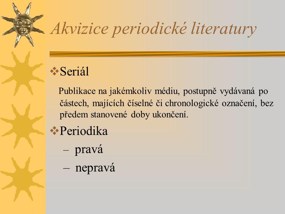 Akvizice periodické literatury  Seriál Publikace na jakémkoliv médiu, postupně vydávaná po částech, majících číselné či chronologické označení, bez p