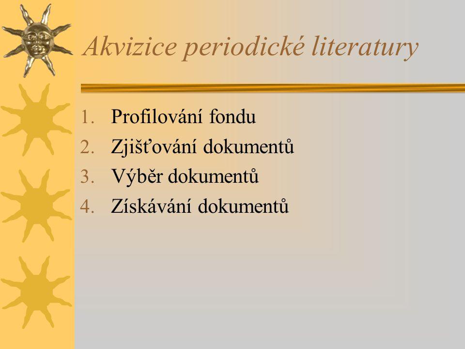 Akvizice periodické literatury 1. Profilování fondu 2. Zjišťování dokumentů 3. Výběr dokumentů 4. Získávání dokumentů
