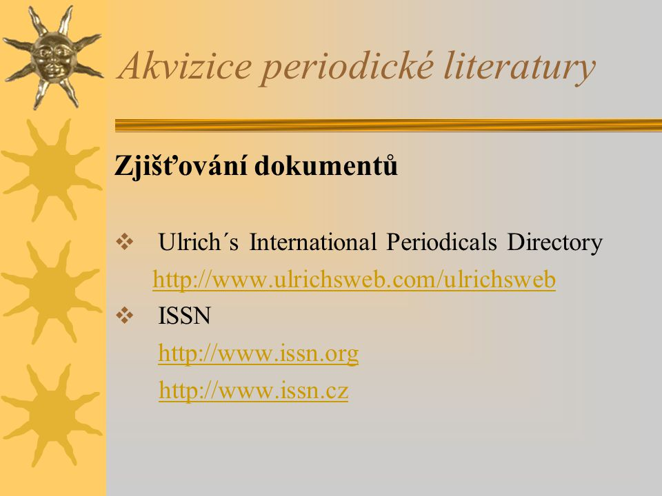 Akvizice periodické literatury Zjišťování dokumentů  Ulrich´s International Periodicals Directory http://www.ulrichsweb.com/ulrichsweb  ISSN http://