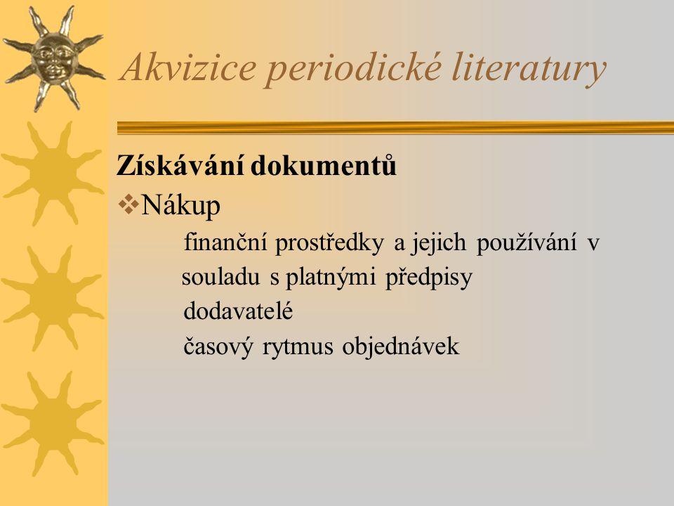 Akvizice periodické literatury Získávání dokumentů  Nákup finanční prostředky a jejich používání v souladu s platnými předpisy dodavatelé časový rytm