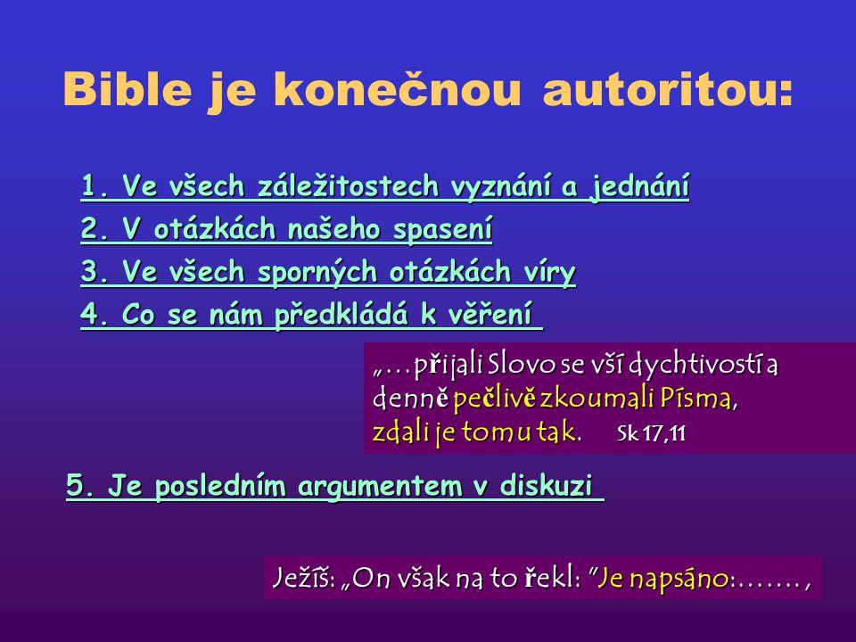 """Bible je konečnou autoritou: 1. Ve všech záležitostech vyznání a jednání1. Ve všech záležitostech vyznání a jednání je vdechnuté Bohem """"Veškeré Písmo"""