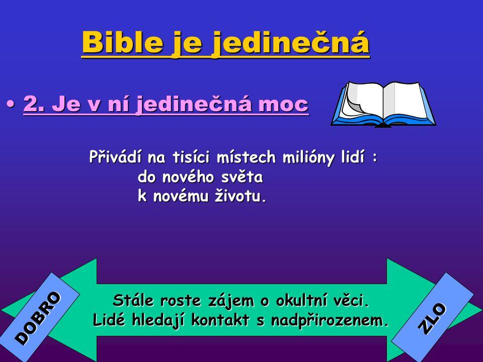 Bible je jedinečná 1. Je jedinečně rozšířená1. Je jedinečně rozšířená Odhaduje se, že za rok se prodá 44 miliónů výtisků Bible. V USA na hlavu 6,8 výt