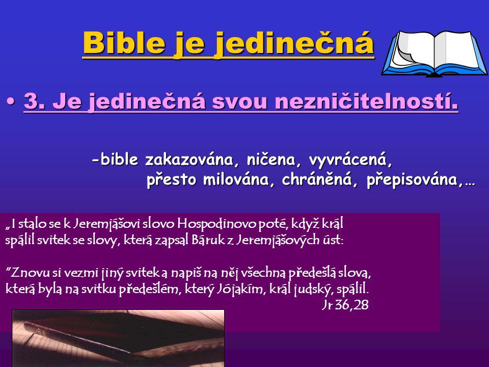 Bible je jedinečná 3.Je jedinečná svou nezničitelností.3.