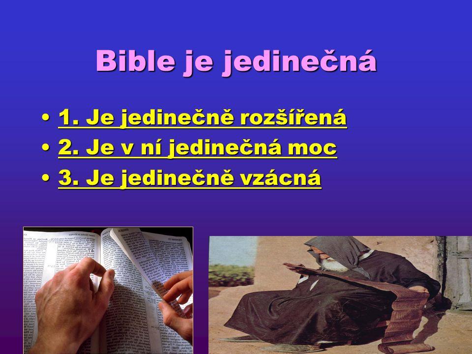 Bible je jedinečná 3. Je jedinečná svou nezničitelností.3. Je jedinečná svou nezničitelností. -bible zakazována, ničena, vyvrácená, přesto milována, c