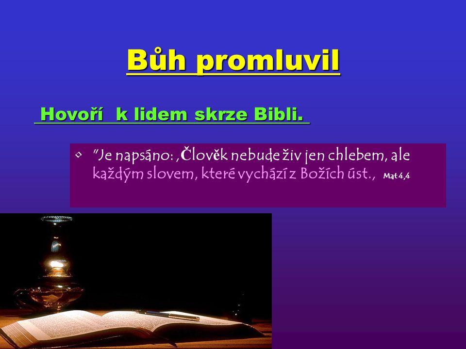 Bůh promluvil Je napsáno: ' Č lov ě k nebude živ jen chlebem, ale každým slovem, které vychází z Božích úst.' Mat 4,4 Hovoří k lidem skrze Bibli.