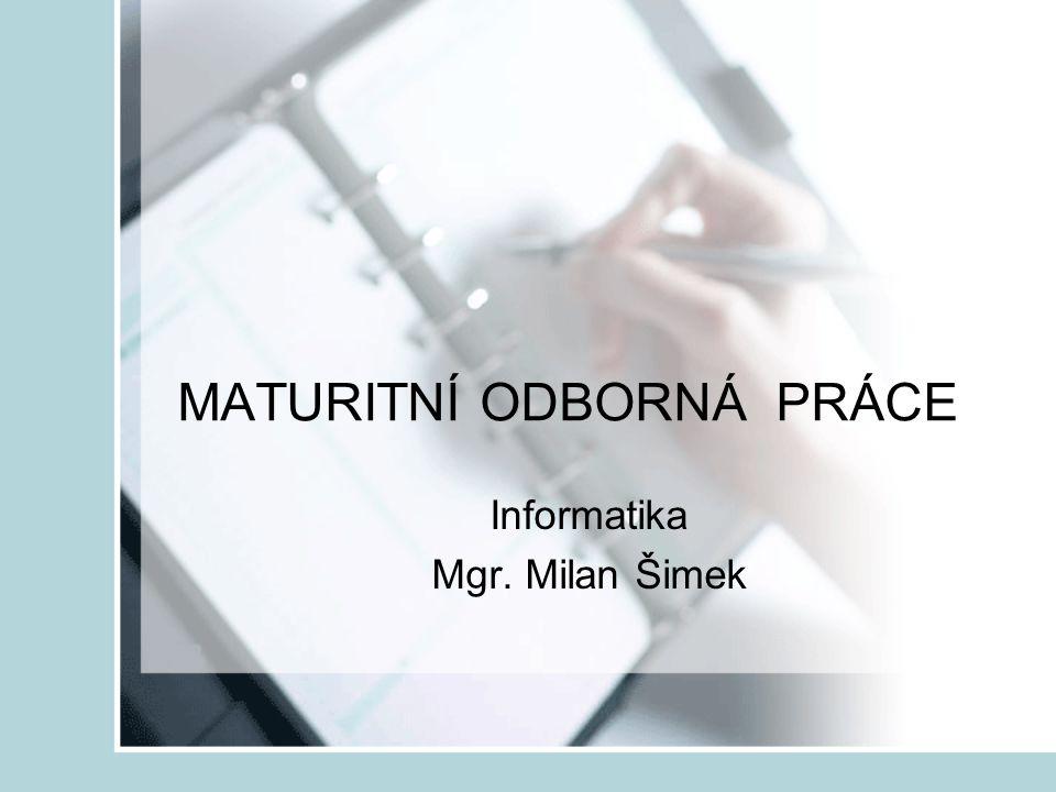 MATURITNÍ ODBORNÁ PRÁCE Informatika Mgr. Milan Šimek