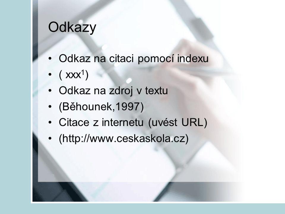 Odkazy Odkaz na citaci pomocí indexu ( xxx 1 ) Odkaz na zdroj v textu (Běhounek,1997) Citace z internetu (uvést URL) (http://www.ceskaskola.cz)
