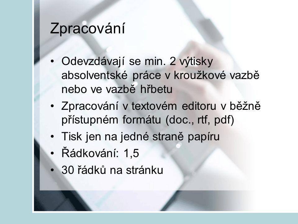 Zpracování Odevzdávají se min. 2 výtisky absolventské práce v kroužkové vazbě nebo ve vazbě hřbetu Zpracování v textovém editoru v běžně přístupném fo