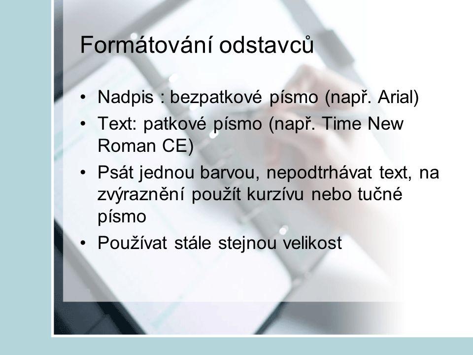 Formátování odstavců Nadpis : bezpatkové písmo (např. Arial) Text: patkové písmo (např. Time New Roman CE) Psát jednou barvou, nepodtrhávat text, na z