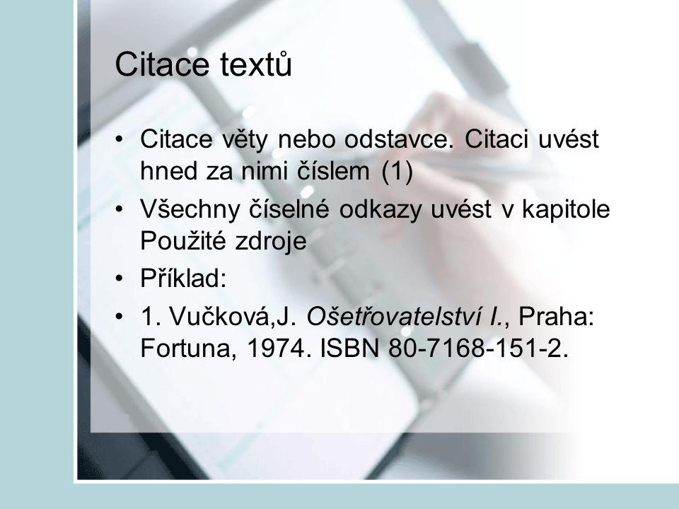 Citace textů Citace věty nebo odstavce. Citaci uvést hned za nimi číslem (1) Všechny číselné odkazy uvést v kapitole Použité zdroje Příklad: 1. Vučkov
