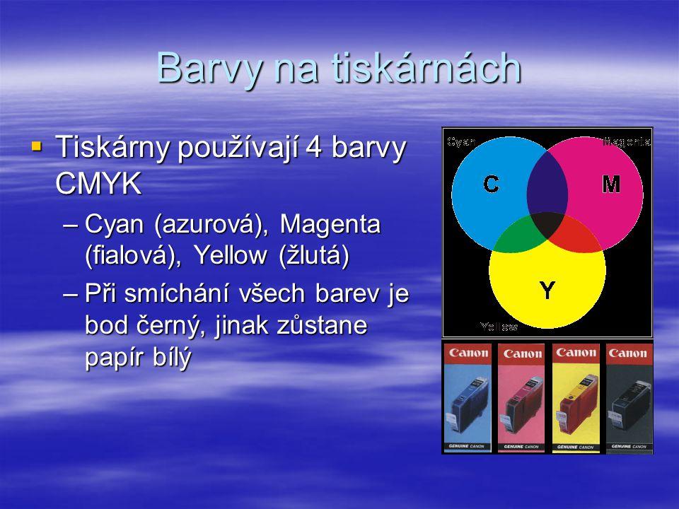 Barvy na tiskárnách  Tiskárny používají 4 barvy CMYK –Cyan (azurová), Magenta (fialová), Yellow (žlutá) –Při smíchání všech barev je bod černý, jinak