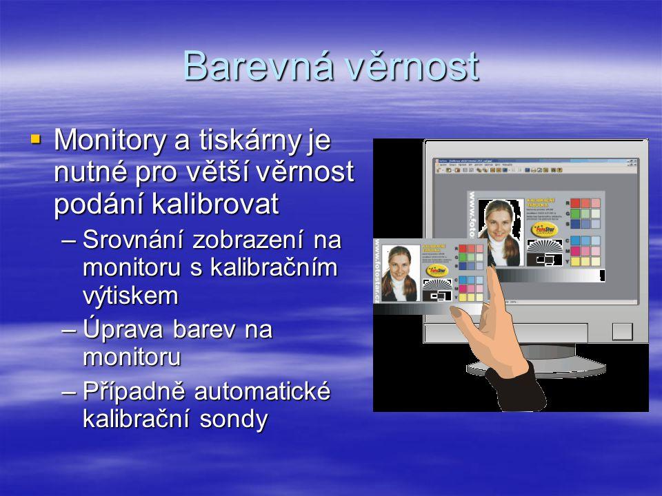 Barevná věrnost  Monitory a tiskárny je nutné pro větší věrnost podání kalibrovat –Srovnání zobrazení na monitoru s kalibračním výtiskem –Úprava barev na monitoru –Případně automatické kalibrační sondy