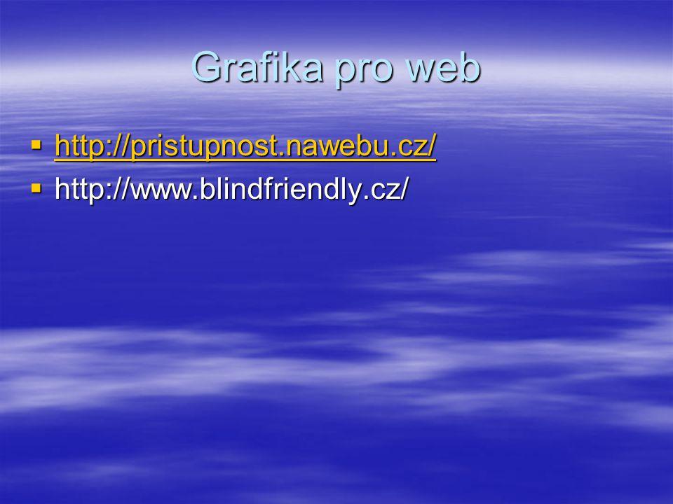 Grafika pro web  http://pristupnost.nawebu.cz/ http://pristupnost.nawebu.cz/  http://www.blindfriendly.cz/