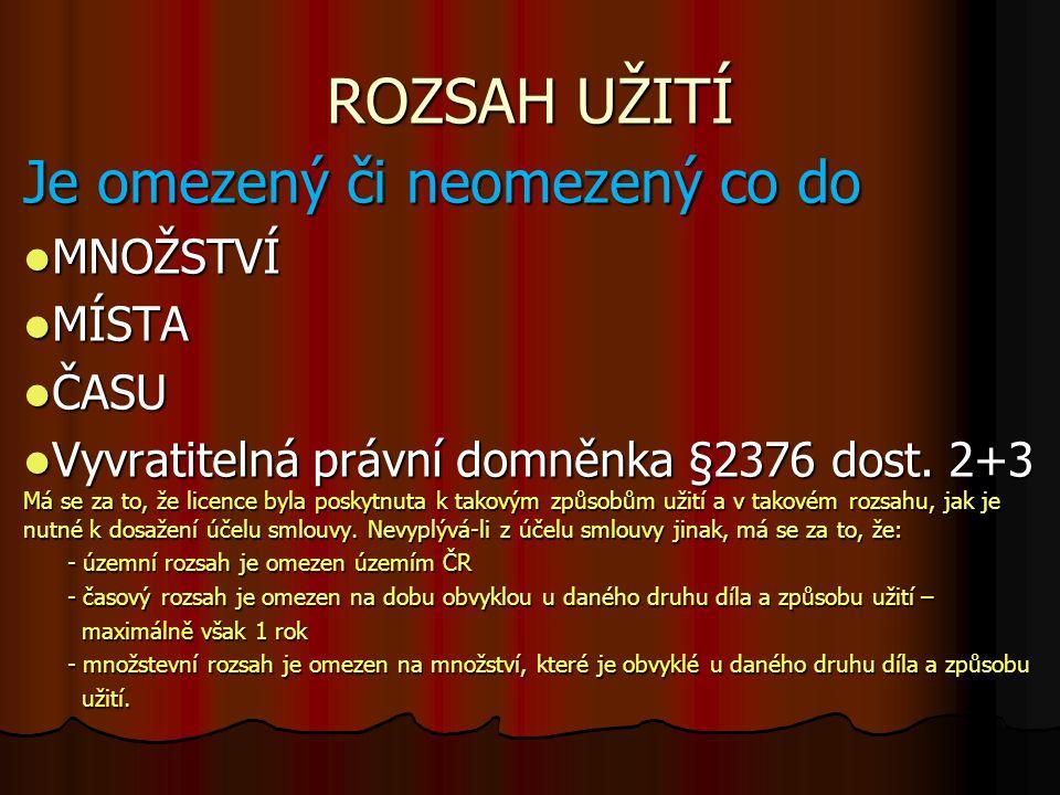 ROZSAH UŽITÍ Je omezený či neomezený co do MNOŽSTVÍ MNOŽSTVÍ MÍSTA MÍSTA ČASU ČASU Vyvratitelná právní domněnka §2376 dost. 2+3 Má se za to, že licenc