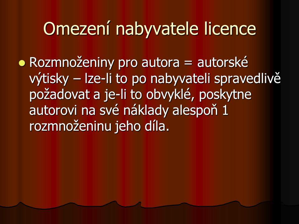 Omezení nabyvatele licence Rozmnoženiny pro autora = autorské výtisky – lze-li to po nabyvateli spravedlivě požadovat a je-li to obvyklé, poskytne autorovi na své náklady alespoň 1 rozmnoženinu jeho díla.