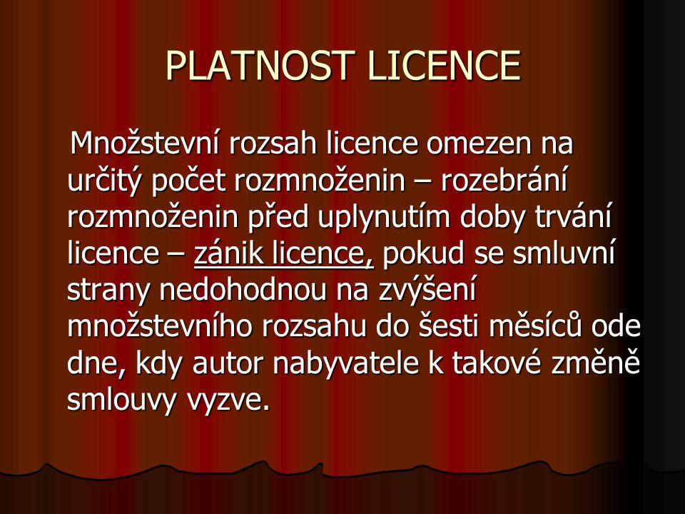 PLATNOST LICENCE Množstevní rozsah licence omezen na určitý počet rozmnoženin – rozebrání rozmnoženin před uplynutím doby trvání licence – zánik licen