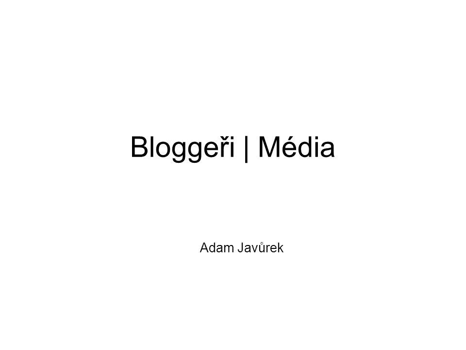 Bloggeři | Média Adam Javůrek