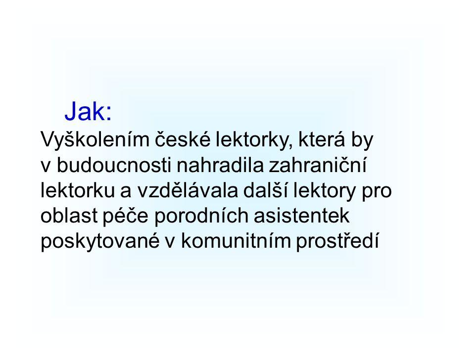 Jak: Vyškolením české lektorky, která by v budoucnosti nahradila zahraniční lektorku a vzdělávala další lektory pro oblast péče porodních asistentek poskytované v komunitním prostředí