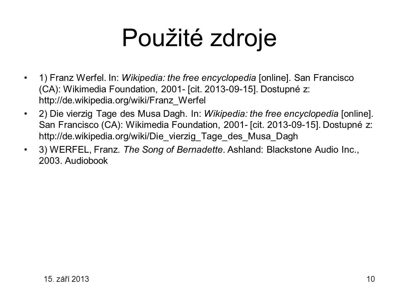 15. září 201310 Použité zdroje 1) Franz Werfel. In: Wikipedia: the free encyclopedia [online]. San Francisco (CA): Wikimedia Foundation, 2001- [cit. 2