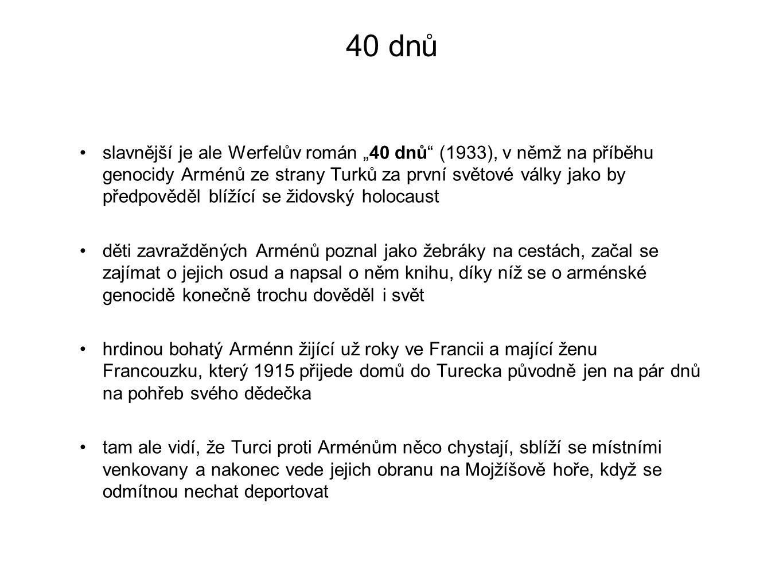 """40 dnů slavnější je ale Werfelův román """"40 dnů"""" (1933), v němž na příběhu genocidy Arménů ze strany Turků za první světové války jako by předpověděl b"""