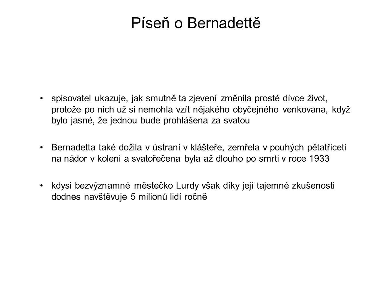 Píseň o Bernadettě spisovatel ukazuje, jak smutně ta zjevení změnila prosté dívce život, protože po nich už si nemohla vzít nějakého obyčejného venkov