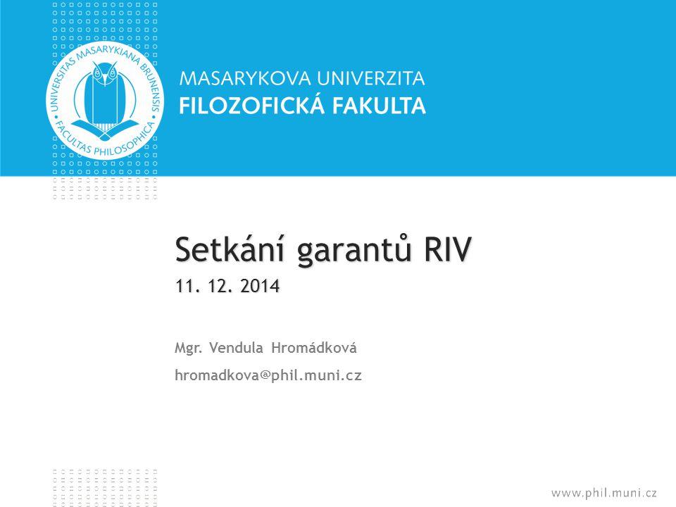 Setkání garantů RIV 11. 12. 2014 Mgr. Vendula Hromádková hromadkova@phil.muni.cz