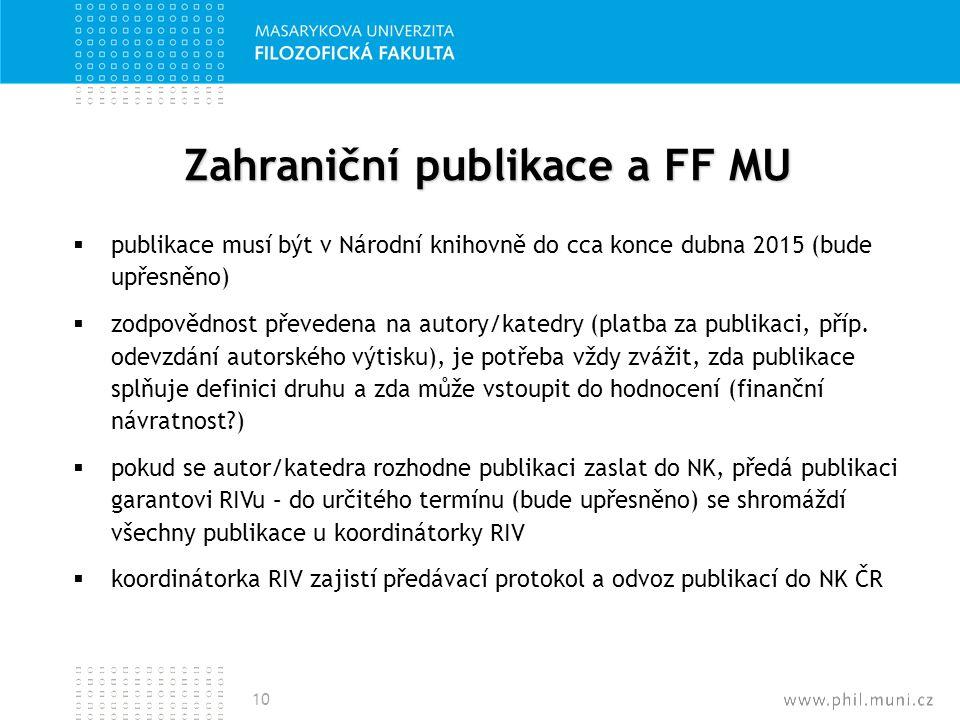 Zahraniční publikace a FF MU  publikace musí být v Národní knihovně do cca konce dubna 2015 (bude upřesněno)  zodpovědnost převedena na autory/kated