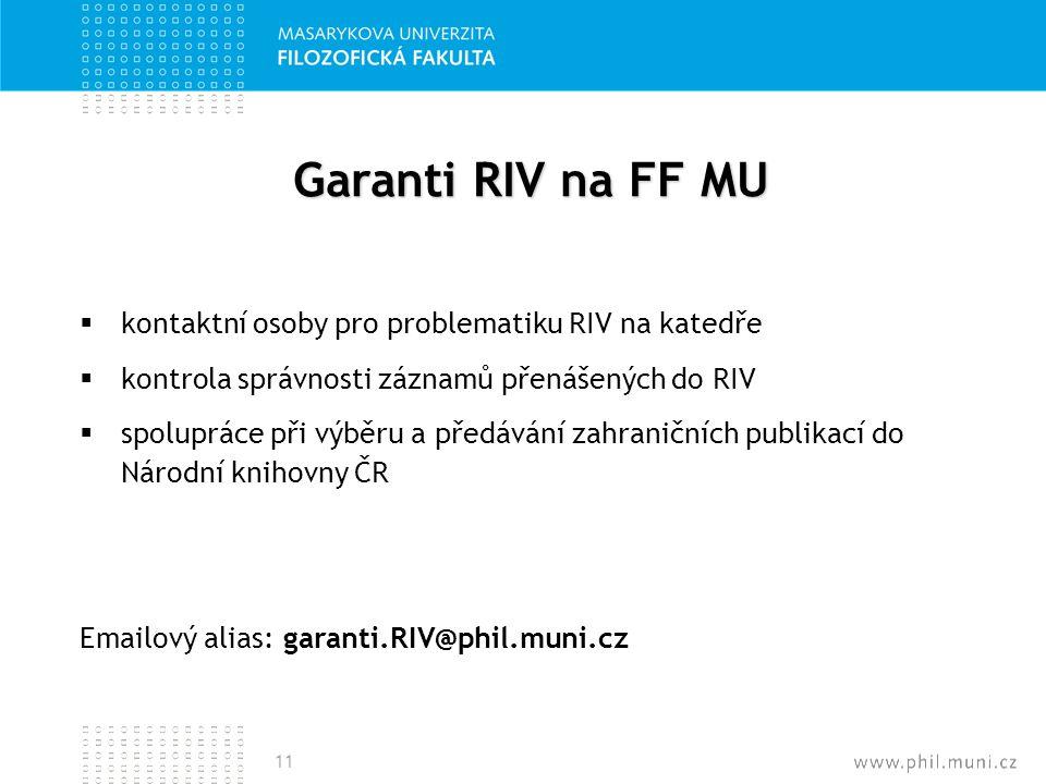 Garanti RIV na FF MU  kontaktní osoby pro problematiku RIV na katedře  kontrola správnosti záznamů přenášených do RIV  spolupráce při výběru a před