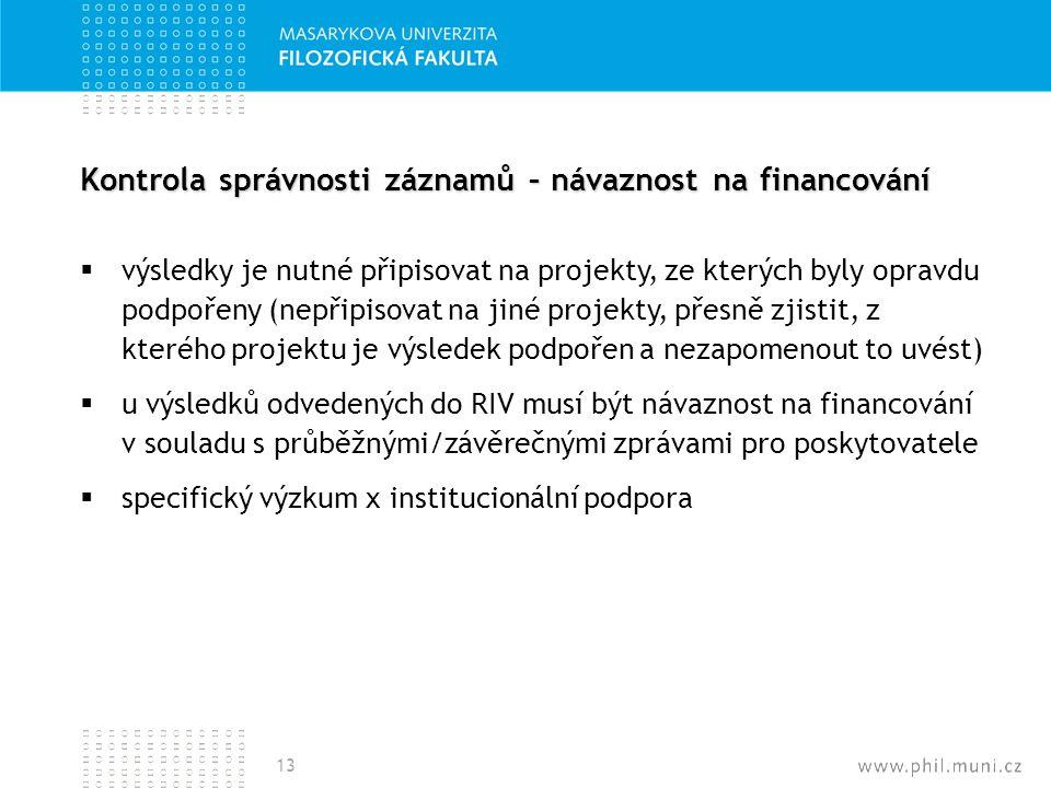 Kontrola správnosti záznamů – návaznost na financování  výsledky je nutné připisovat na projekty, ze kterých byly opravdu podpořeny (nepřipisovat na