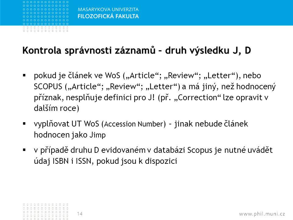 """Kontrola správnosti záznamů – druh výsledku J, D  pokud je článek ve WoS (""""Article""""; """"Review""""; """"Letter""""), nebo SCOPUS (""""Article""""; """"Review""""; """"Letter"""")"""