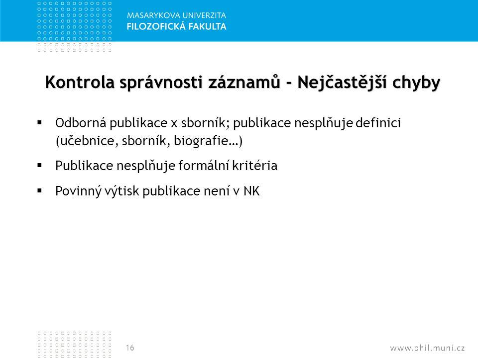 Kontrola správnosti záznamů - Nejčastější chyby  Odborná publikace x sborník; publikace nesplňuje definici (učebnice, sborník, biografie…)  Publikac