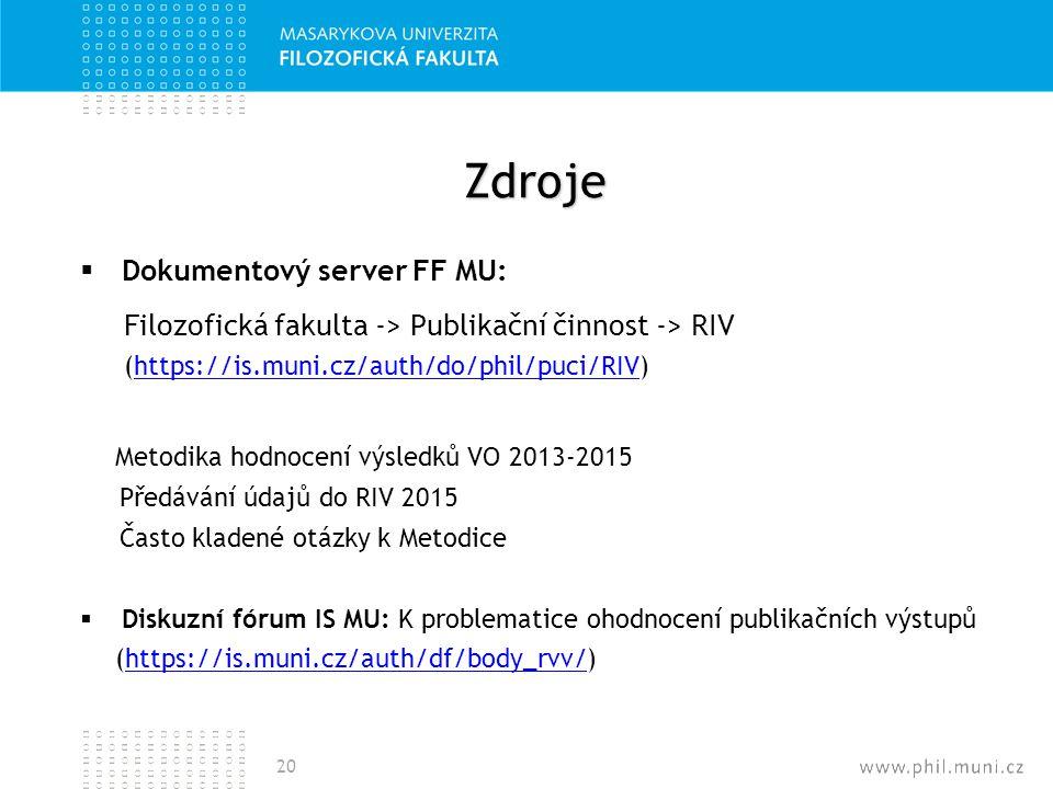 Zdroje  Dokumentový server FF MU: Filozofická fakulta -> Publikační činnost -> RIV (https://is.muni.cz/auth/do/phil/puci/RIV)https://is.muni.cz/auth/