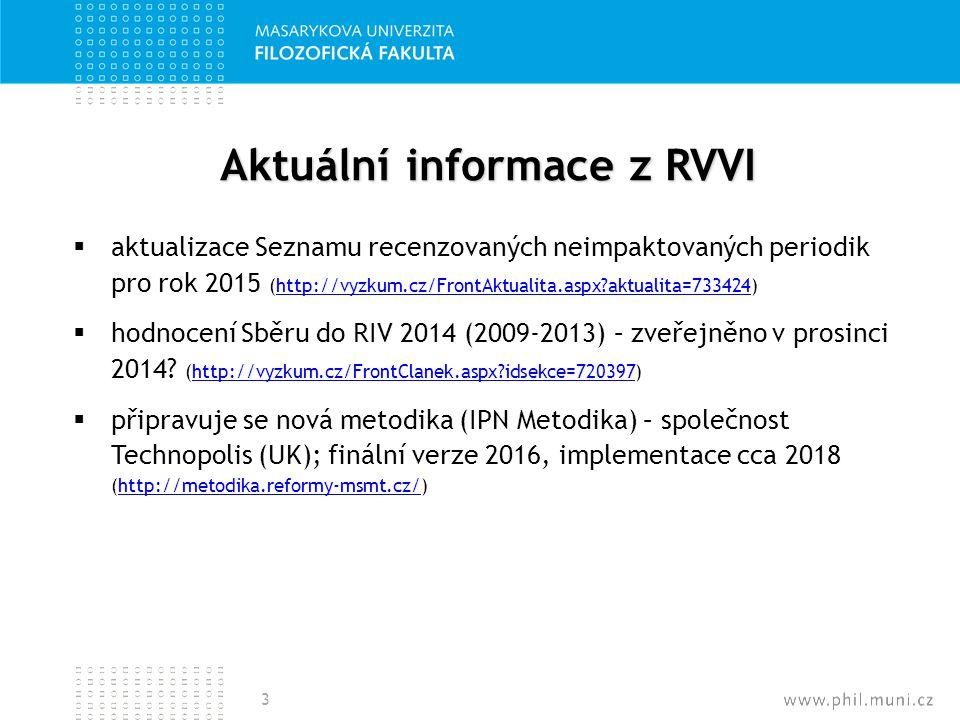 Harmonogram Sběru do RIV 2015  leden (do 31.1.) – doplnění veškerých záznamů za rok 2014  únor (do 20.2.) – kontroly za garanty RIV  únor-březen (do 31.3.) – finální kontroly za FF  duben (začátek dubna – bude upřesněno) – finální termín pro předání dat na Rektorát 4