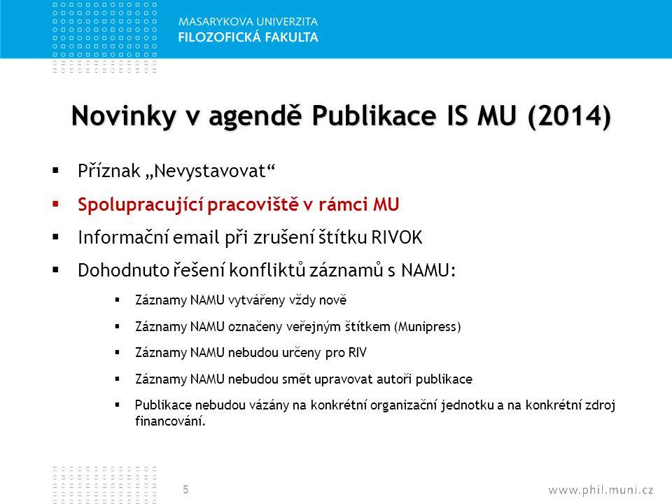 """Novinky v agendě Publikace IS MU (2014)  Příznak """"Nevystavovat""""  Spolupracující pracoviště v rámci MU  Informační email při zrušení štítku RIVOK """