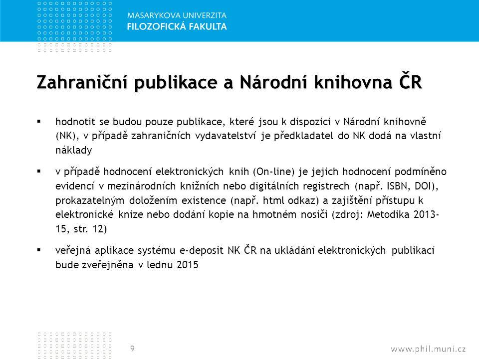 Zahraniční publikace a FF MU  publikace musí být v Národní knihovně do cca konce dubna 2015 (bude upřesněno)  zodpovědnost převedena na autory/katedry (platba za publikaci, příp.
