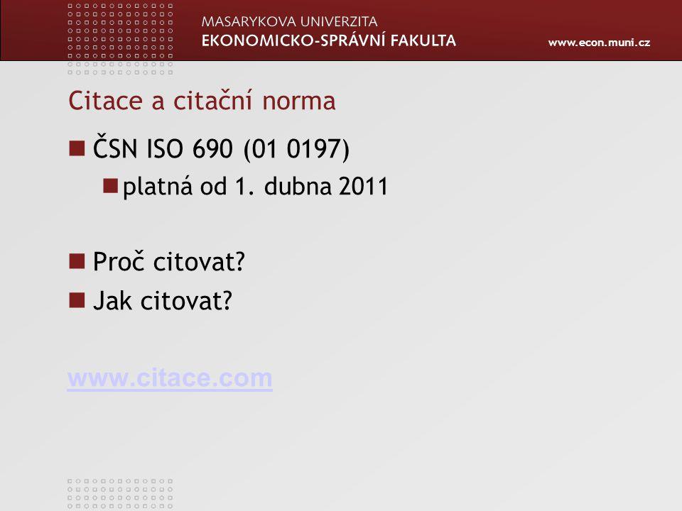 www.econ.muni.cz Citace a citační norma ČSN ISO 690 (01 0197) platná od 1. dubna 2011 Proč citovat? Jak citovat? www.citace.com