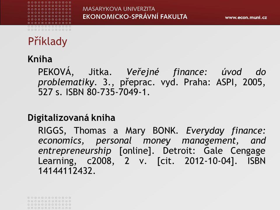 www.econ.muni.cz Příklady Kniha PEKOVÁ, Jitka. Veřejné finance: úvod do problematiky. 3., přeprac. vyd. Praha: ASPI, 2005, 527 s. ISBN 80-735-7049-1.