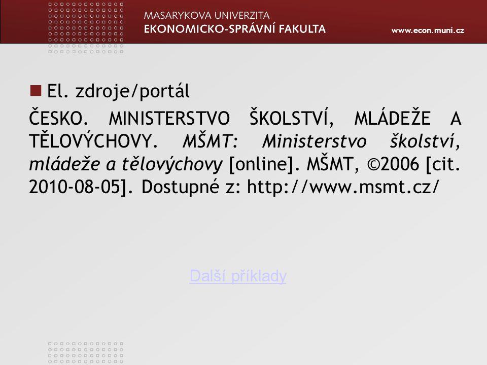 www.econ.muni.cz El. zdroje/portál ČESKO. MINISTERSTVO ŠKOLSTVÍ, MLÁDEŽE A TĚLOVÝCHOVY. MŠMT: Ministerstvo školství, mládeže a tělovýchovy [online]. M