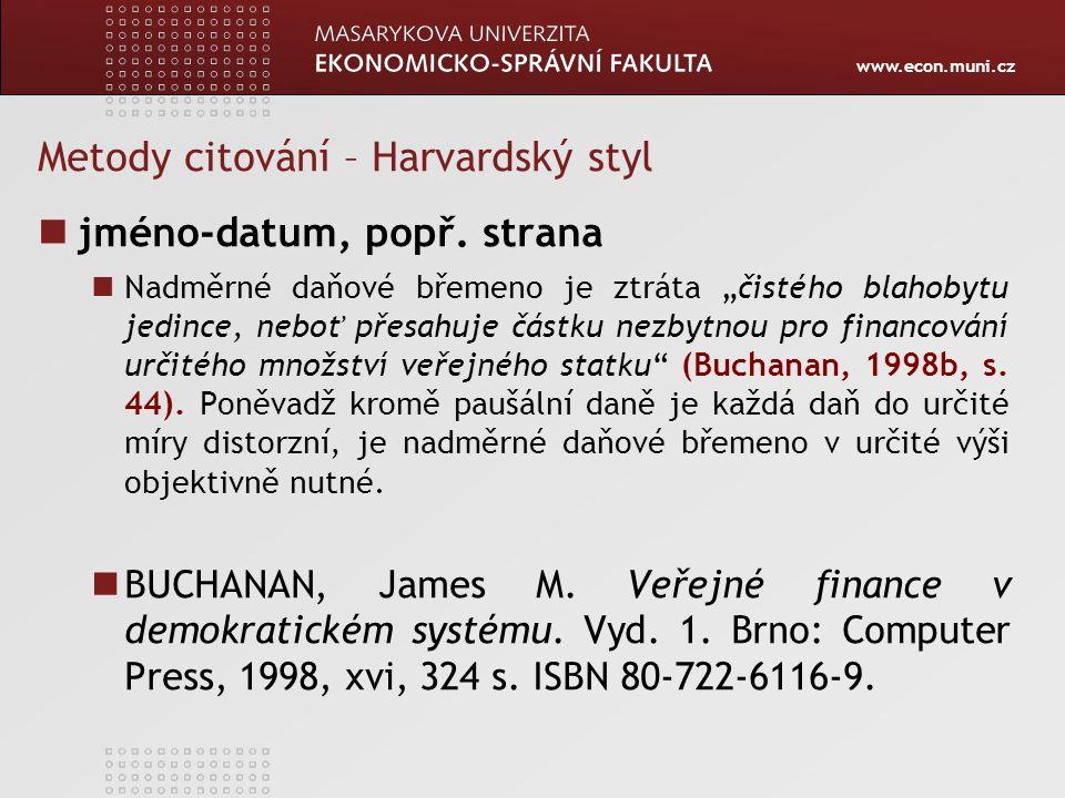 """www.econ.muni.cz Metody citování – Harvardský styl jméno-datum, popř. strana Nadměrné daňové břemeno je ztráta """"čistého blahobytu jedince, neboť přesa"""