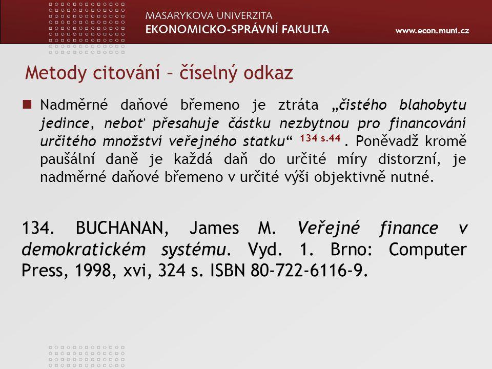 """www.econ.muni.cz Metody citace – poznámka pod čarou Nadměrné daňové břemeno je ztráta """"čistého blahobytu jedince, neboť přesahuje částku nezbytnou pro financování určitého množství veřejného statku 134."""