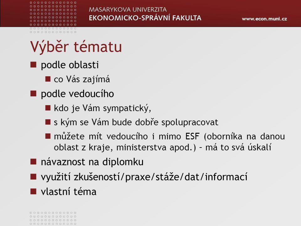 www.econ.muni.cz Výběr tématu podle oblasti co Vás zajímá podle vedoucího kdo je Vám sympatický, s kým se Vám bude dobře spolupracovat můžete mít vedo
