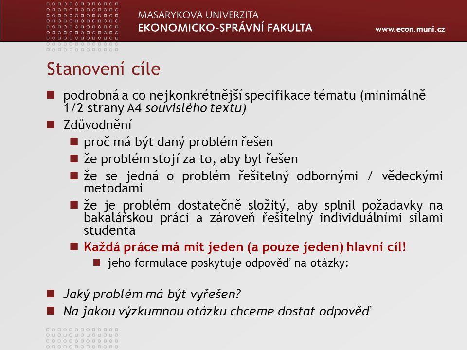 www.econ.muni.cz Stanovení cíle podrobná a co nejkonkrétnější specifikace tématu (minimálně 1/2 strany A4 souvislého textu) Zdůvodnění proč má být dan