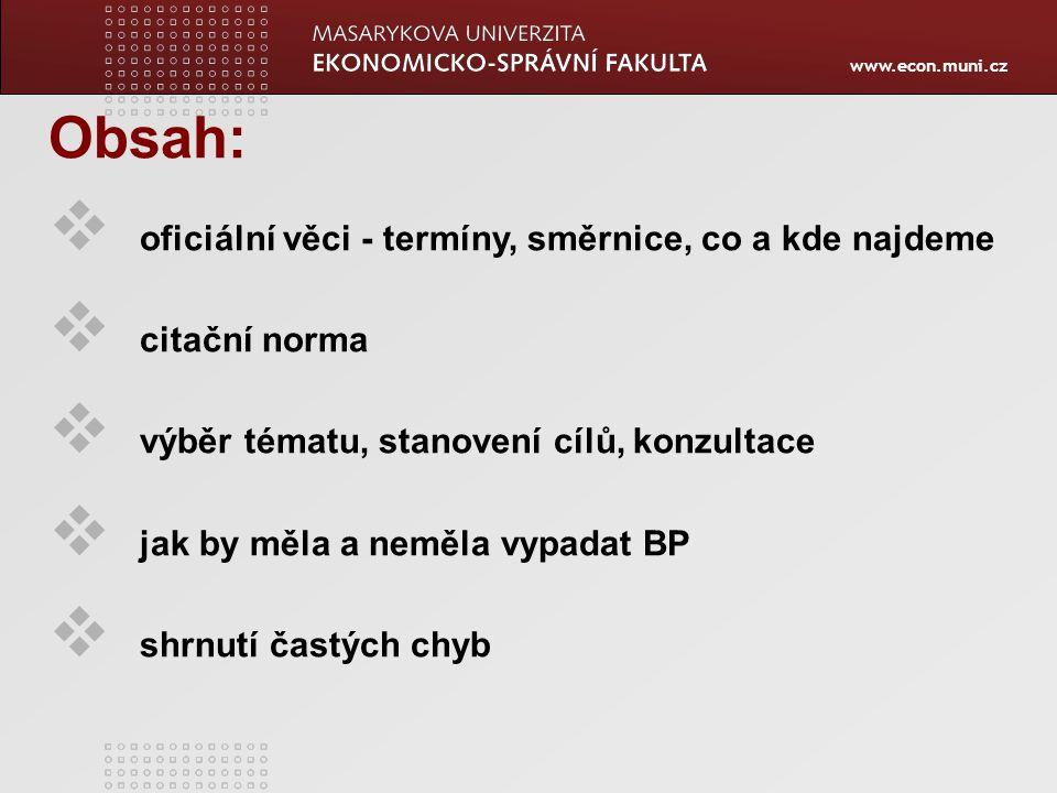 www.econ.muni.cz Obsah:  oficiální věci - termíny, směrnice, co a kde najdeme  citační norma  výběr tématu, stanovení cílů, konzultace  jak by měl