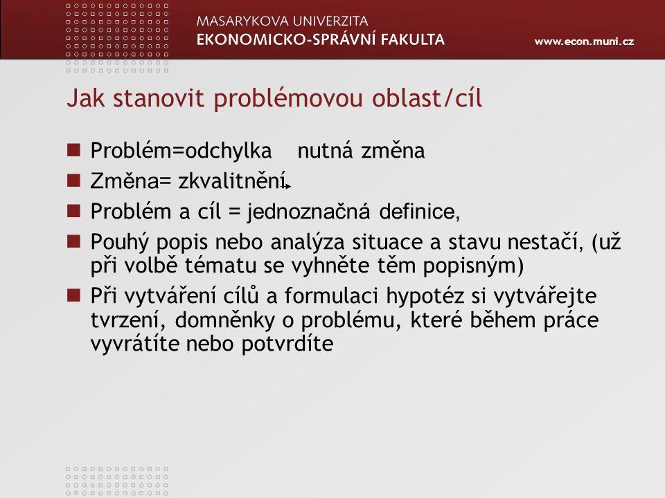 www.econ.muni.cz Jak stanovit problémovou oblast/cíl Problém = odchylka nutná změna Změna= zkvalitnění Problém a cíl = jednoznačná definice, Pouhý pop