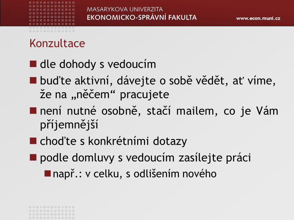 """www.econ.muni.cz Konzultace dle dohody s vedoucím buďte aktivní, dávejte o sobě vědět, ať víme, že na """"něčem"""" pracujete není nutné osobně, stačí maile"""